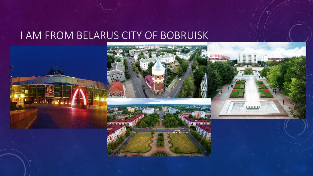 I am from Belarus city of Bobruisk