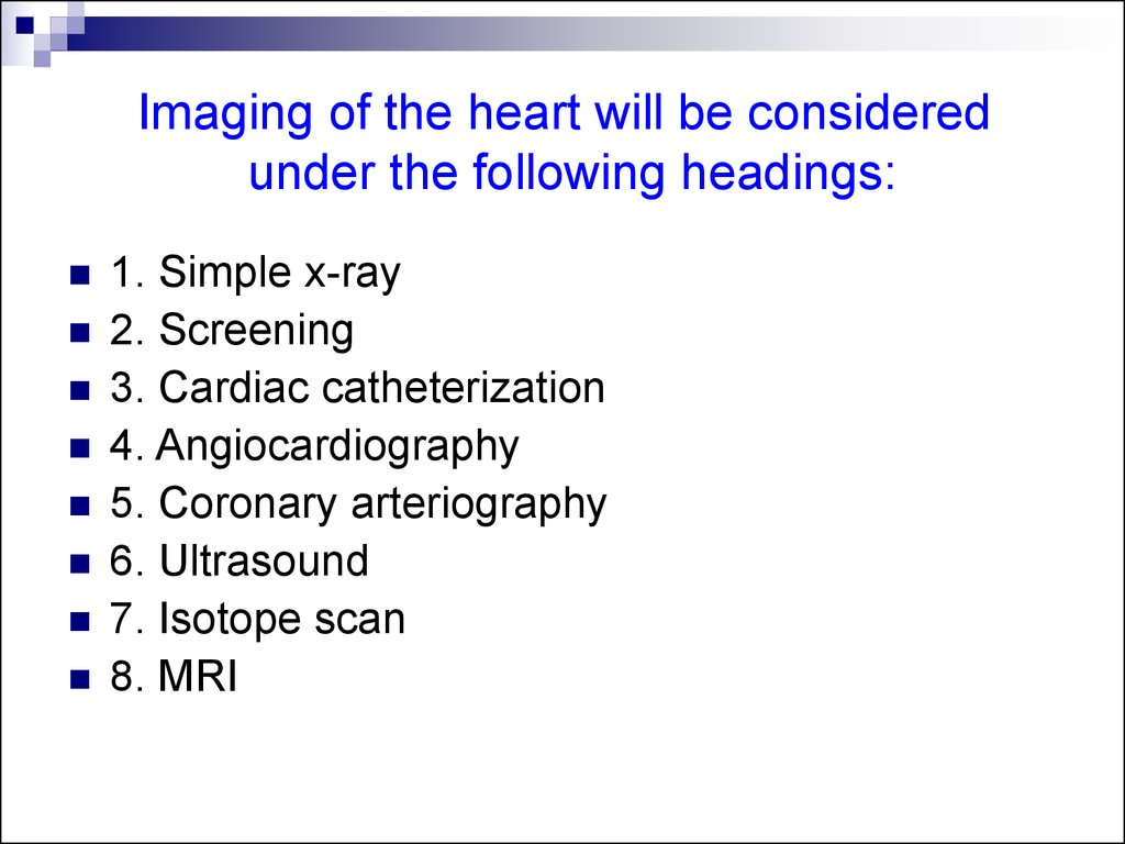 Imaging of the heart will be considered under the following headings: