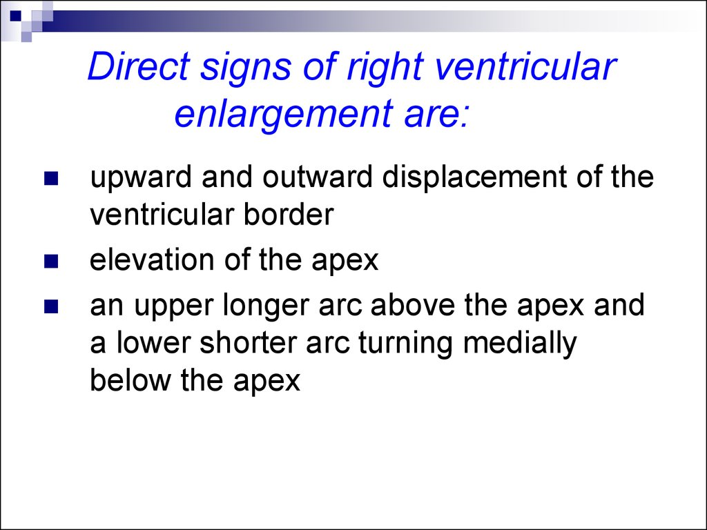 Direct signs of right ventricular enlargement are: