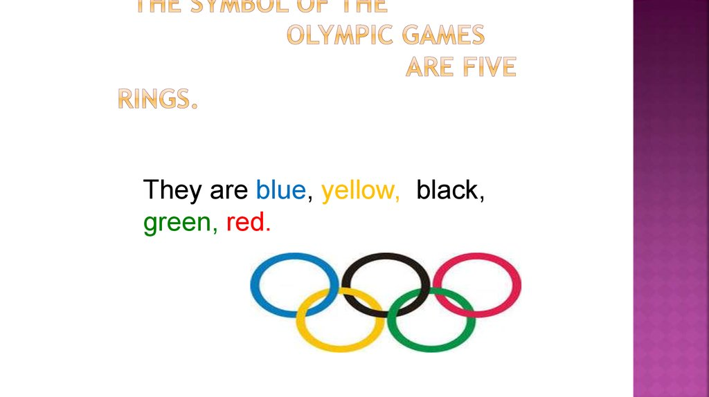 The symbol of the Olympic Games are five rings.
