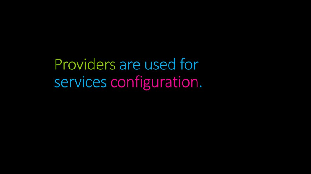 Providers are used for services configuration.