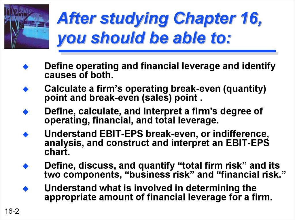 ch 16 financial leverage and Chapter 16 financial leverage and capital structure policy key concepts and skills the capital structure question understand the impact of taxes and bankruptcy on capital structure choice capital structure and the cost of equity capital bankruptcy costs optimal capital structure.