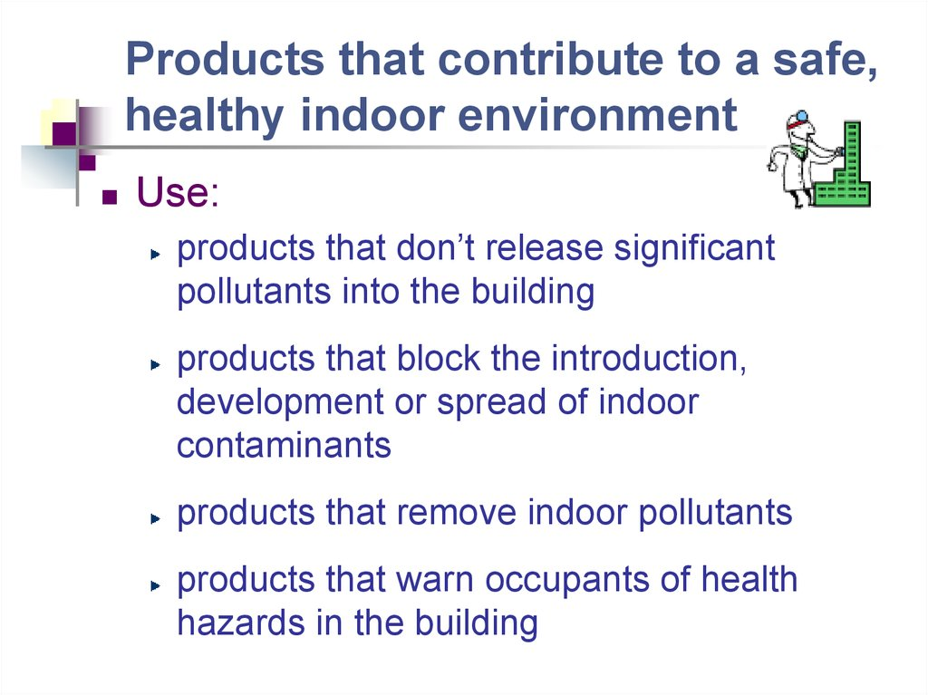 Products that contribute to a safe, healthy indoor environment