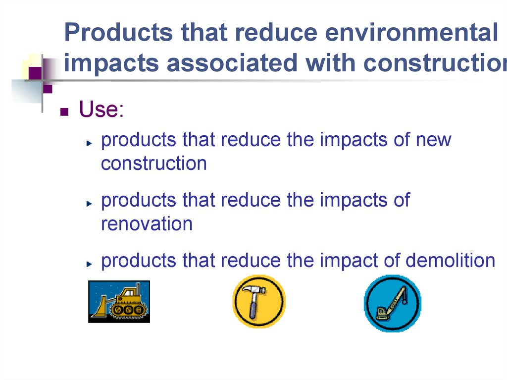 Products that reduce environmental impacts associated with construction