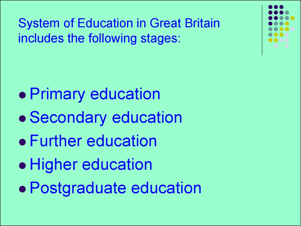 System of Education in Great Britain includes the following stages: