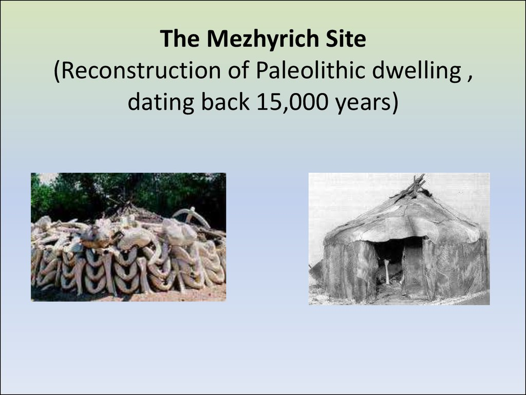 The Mezhyrich Site (Reconstruction of Paleolithic dwelling , dating back 15,000 years)