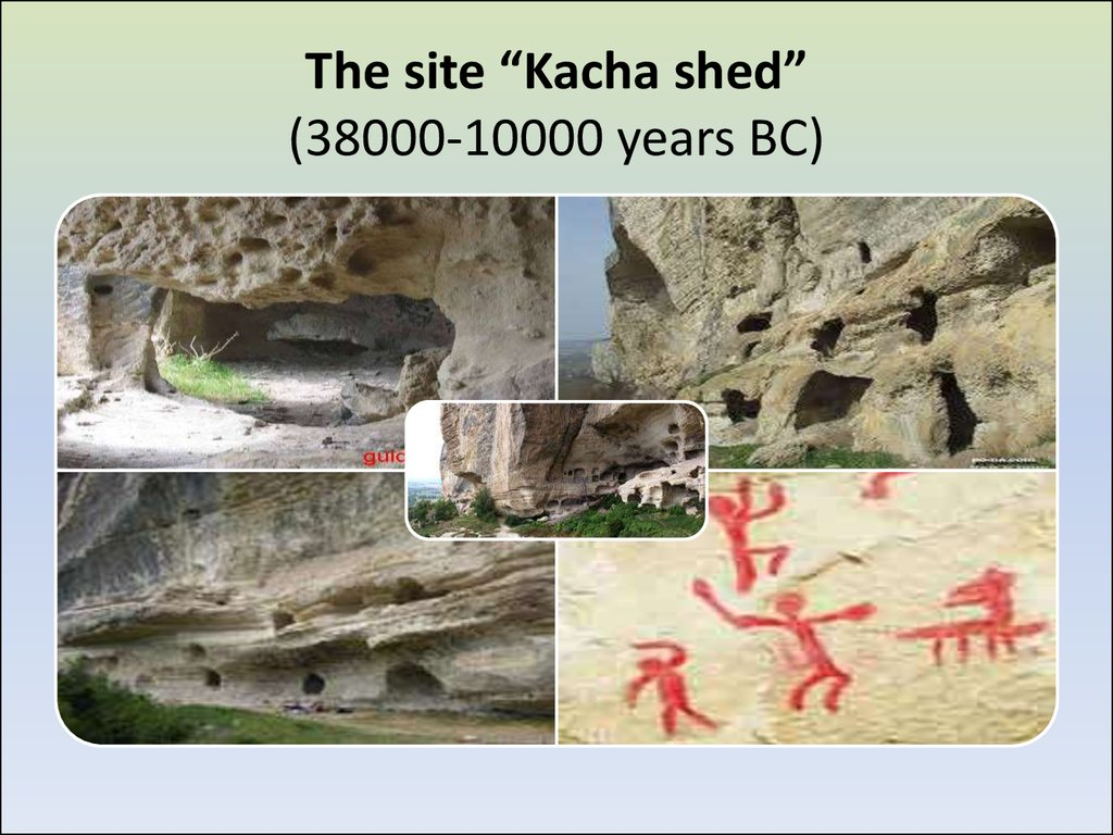 "The site ""Kacha shed"" (38000-10000 years BC)"