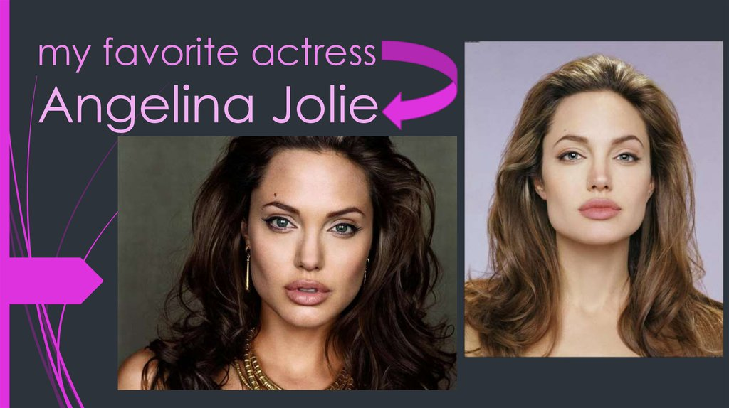 my favorite actress Angelina Jolie