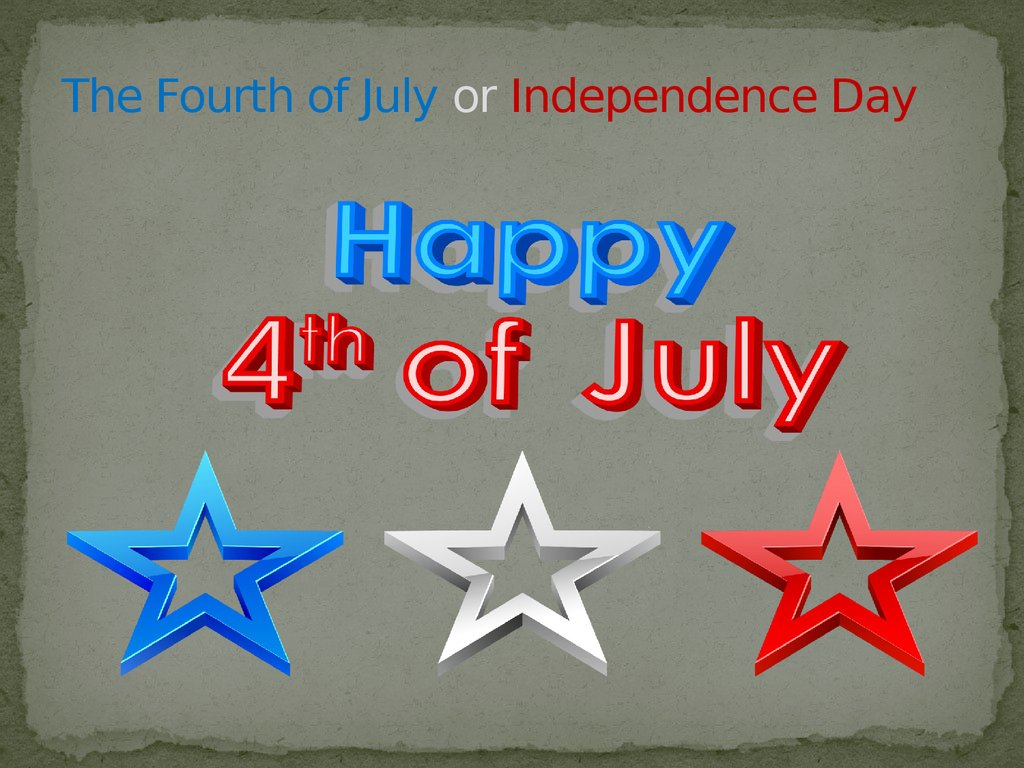 The Fourth of July or Independence Day