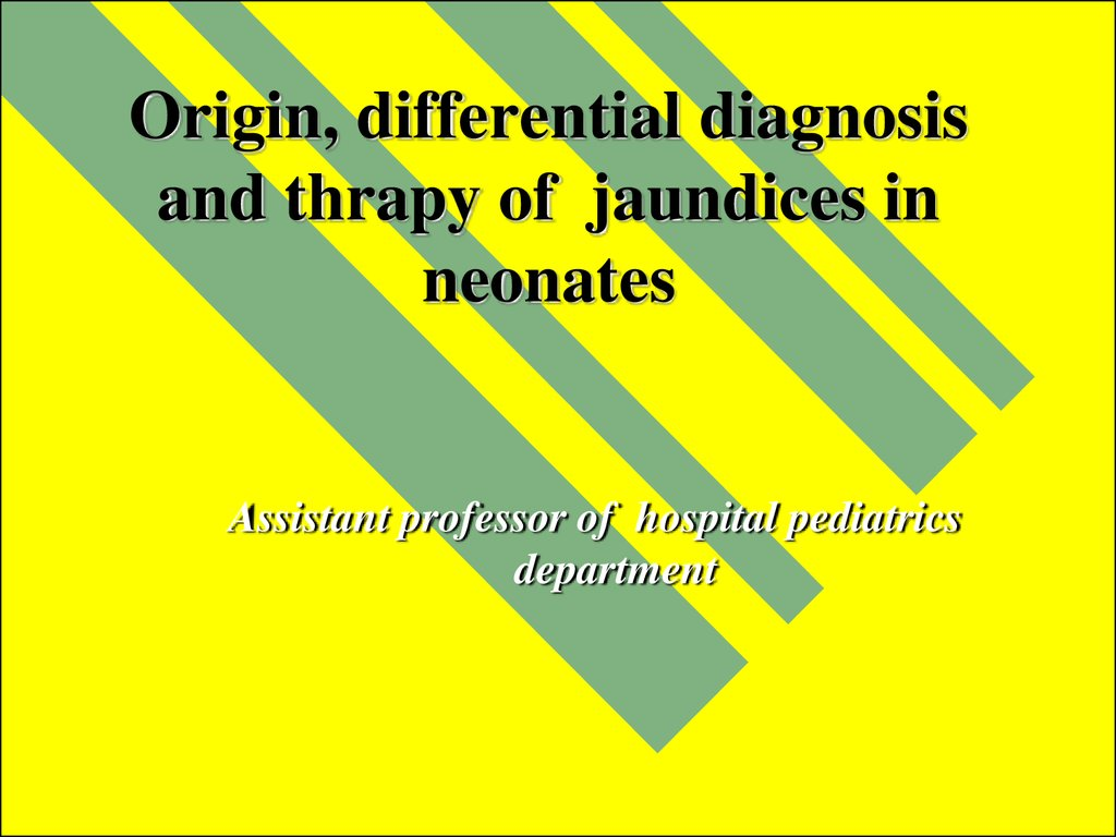 Origin, differential diagnosis and thrapy of jaundices in neonates