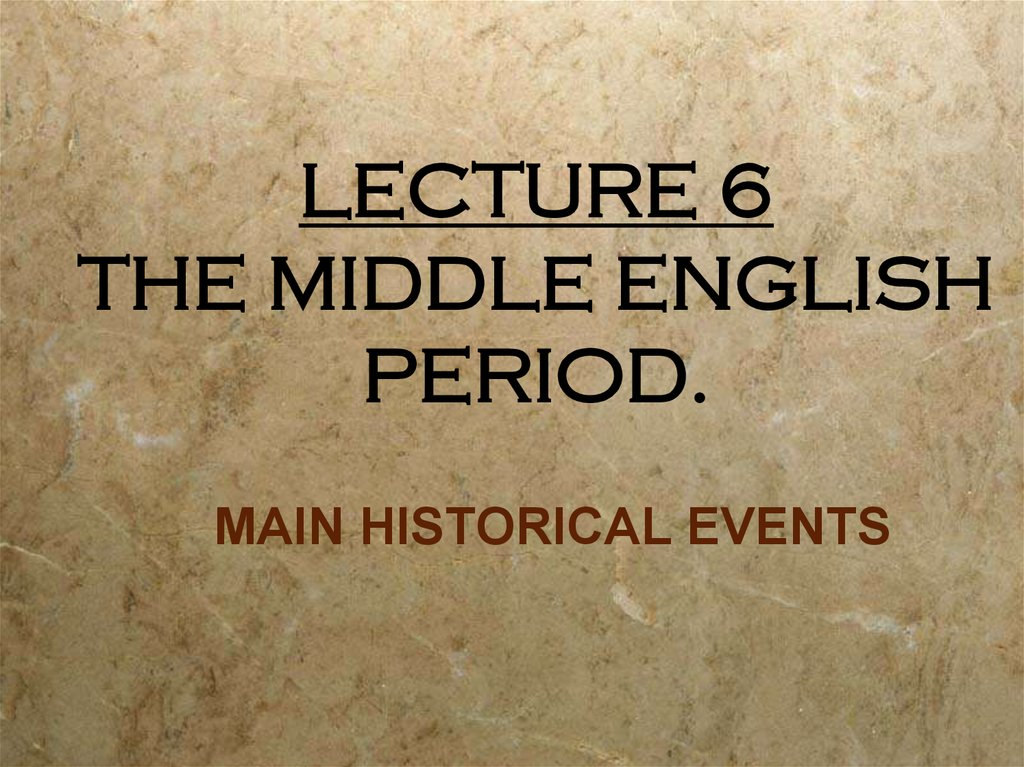 LECTURE 6 THE MIDDLE ENGLISH PERIOD.