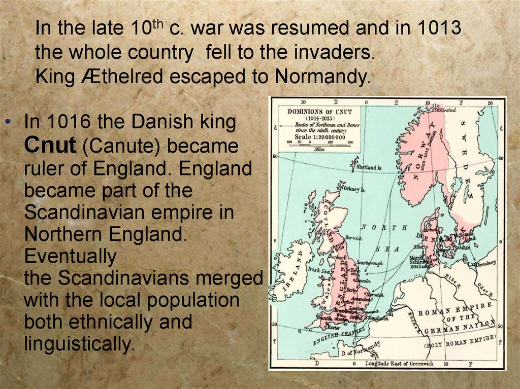 In the late 10th c. war was resumed and in 1013 the whole country fell to the invaders. King Æthelred escaped to Normandy.