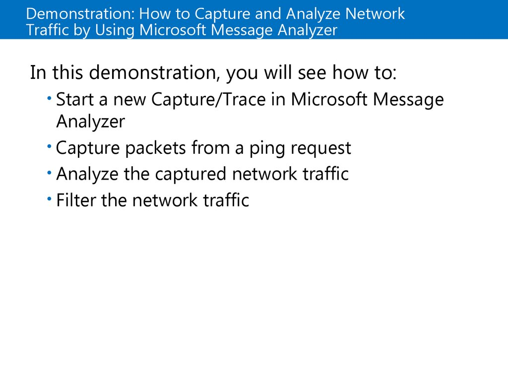 Demonstration: How to Capture and Analyze Network Traffic by Using Microsoft Message Analyzer