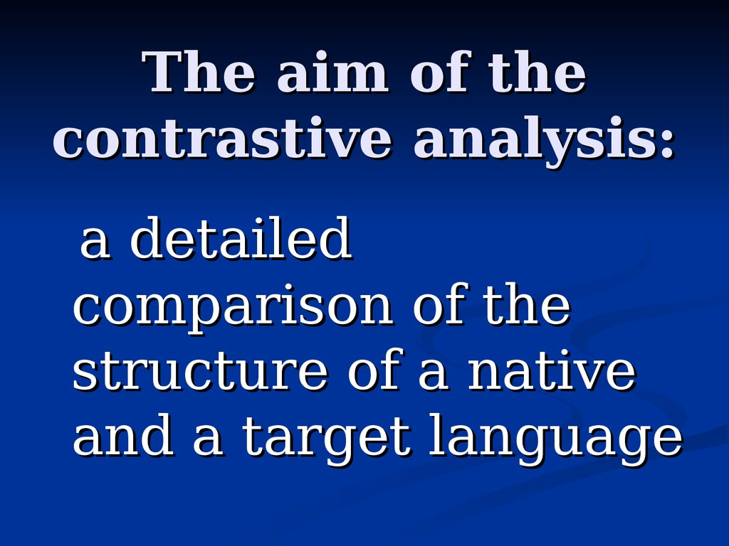 The aim of the contrastive analysis: