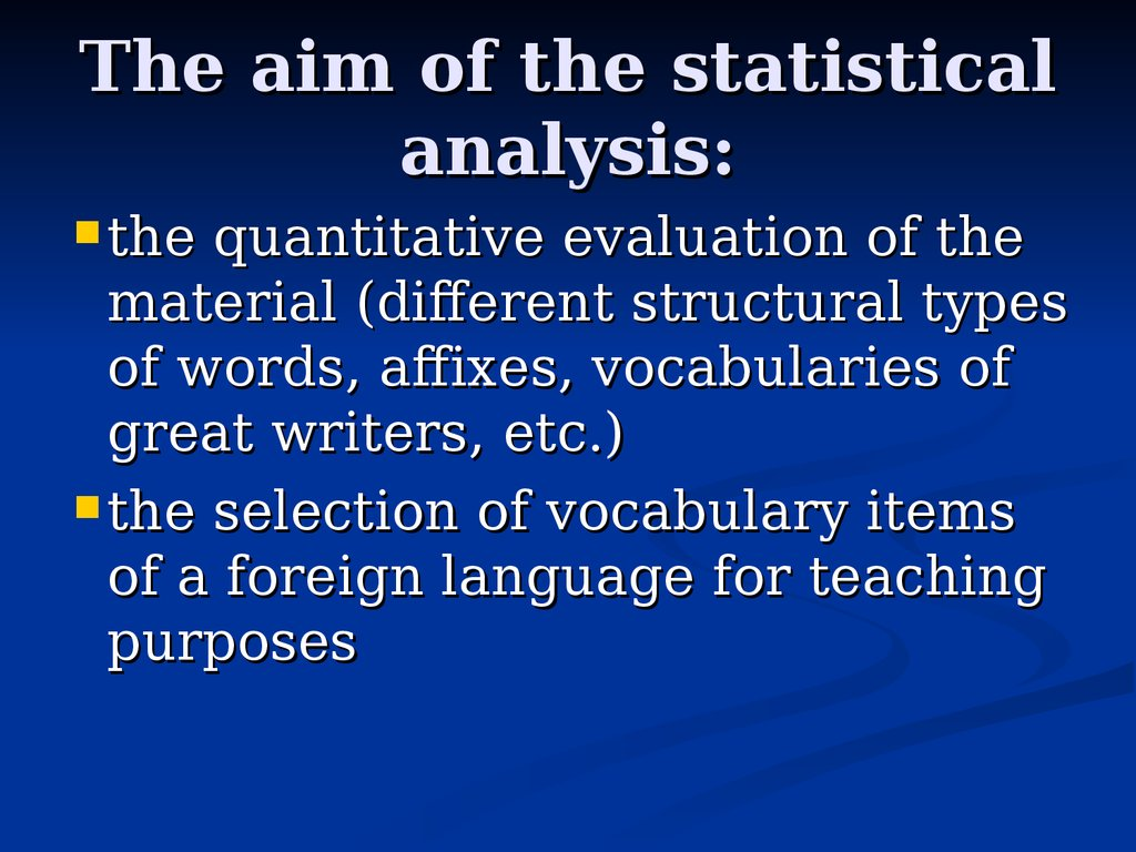The aim of the statistical analysis: