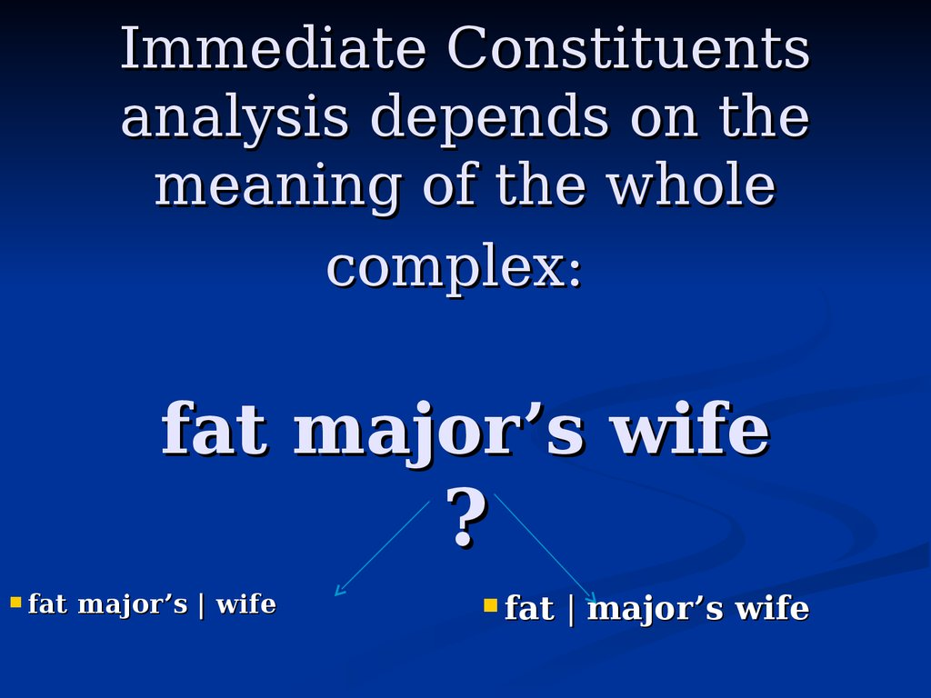 Immediate Constituents analysis depends on the meaning of the whole complex: fat major's wife ?