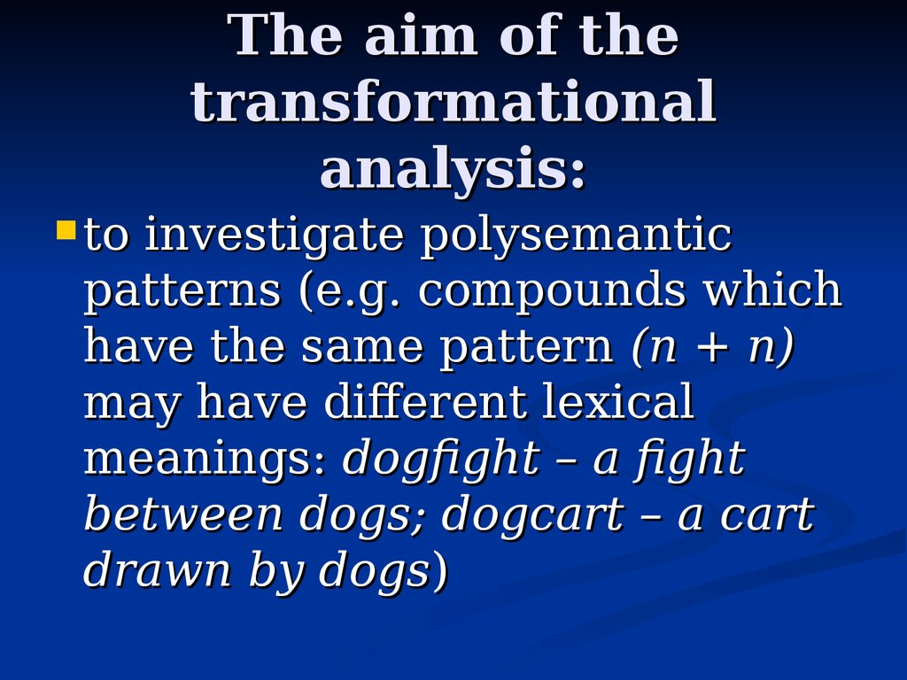 The aim of the transformational analysis: