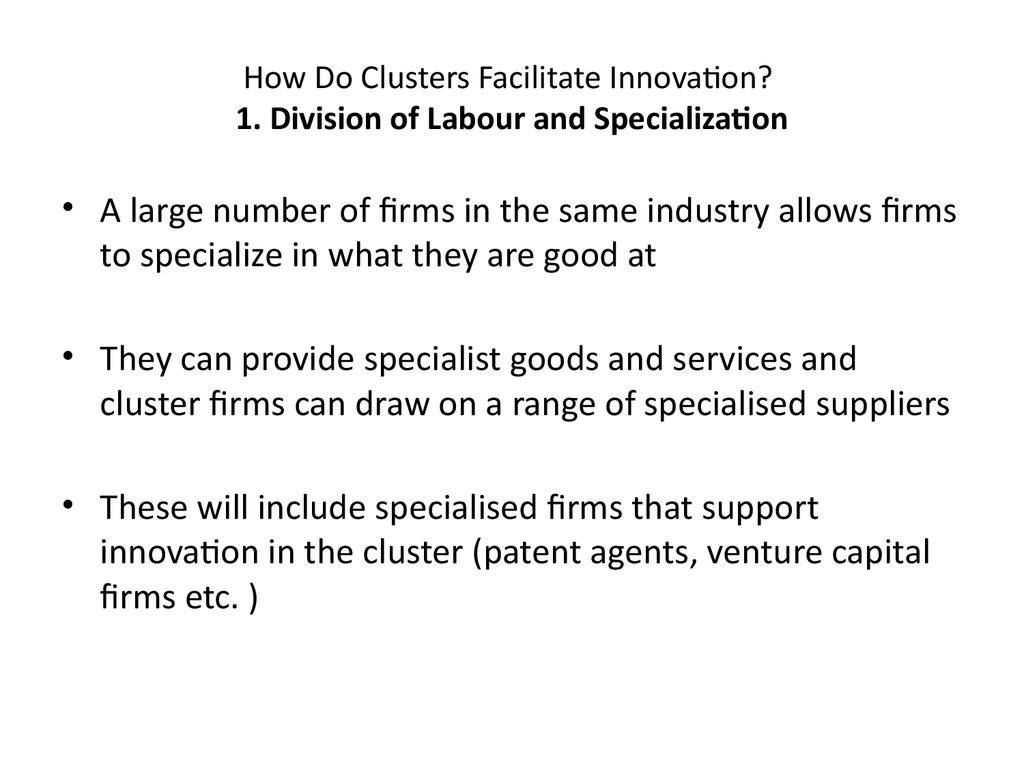 How Do Clusters Facilitate Innovation? 1. Division of Labour and Specialization