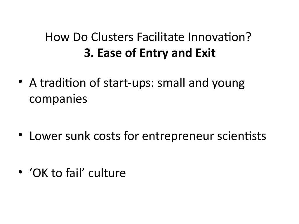 How Do Clusters Facilitate Innovation? 3. Ease of Entry and Exit