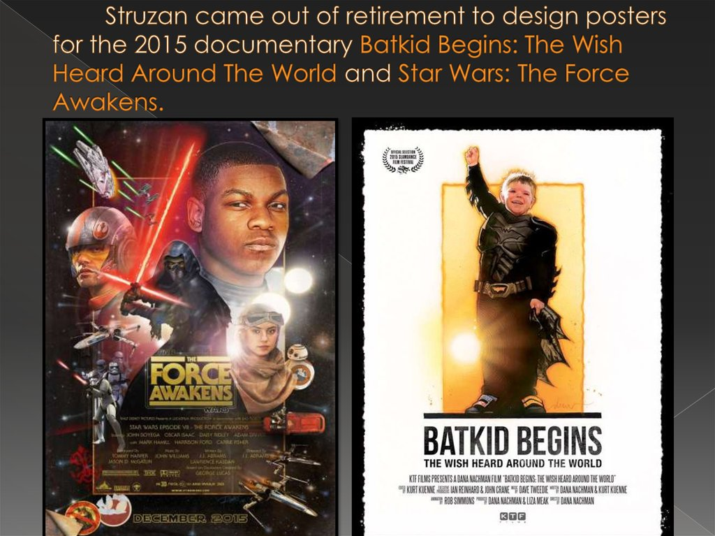 Struzan came out of retirement to design posters for the 2015 documentary Batkid Begins: The Wish Heard Around The World and