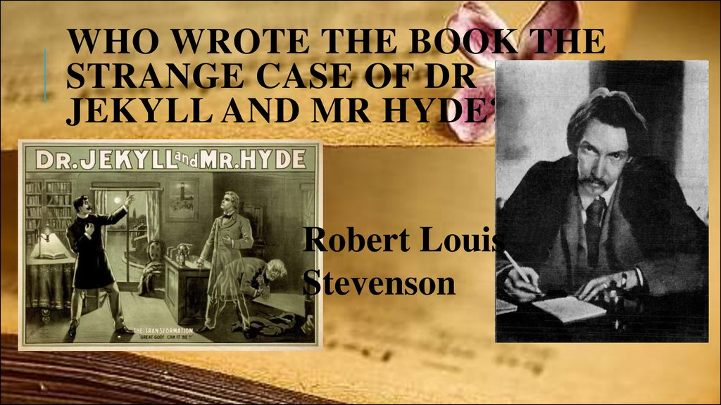 Who wrote the book The Strange Case of Dr Jekyll and Mr Hyde?