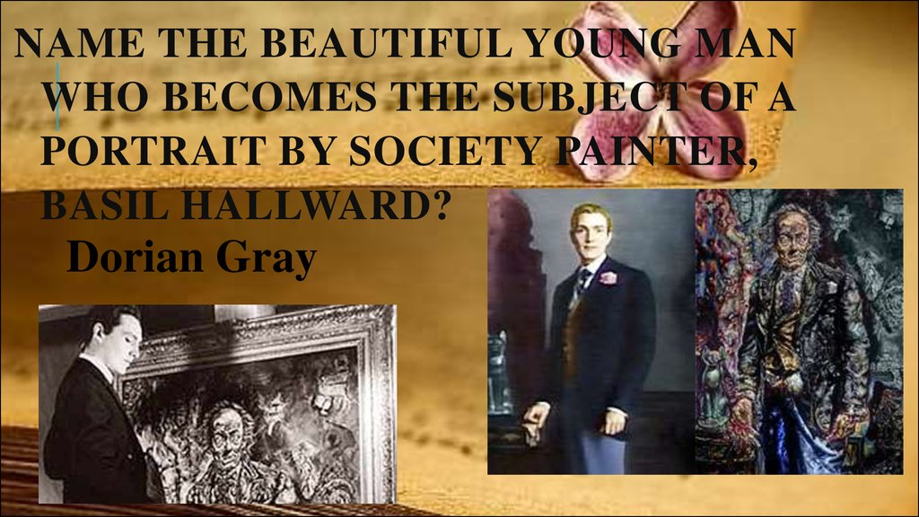 Name the beautiful young man who becomes the subject of a portrait by society painter, Basil Hallward?