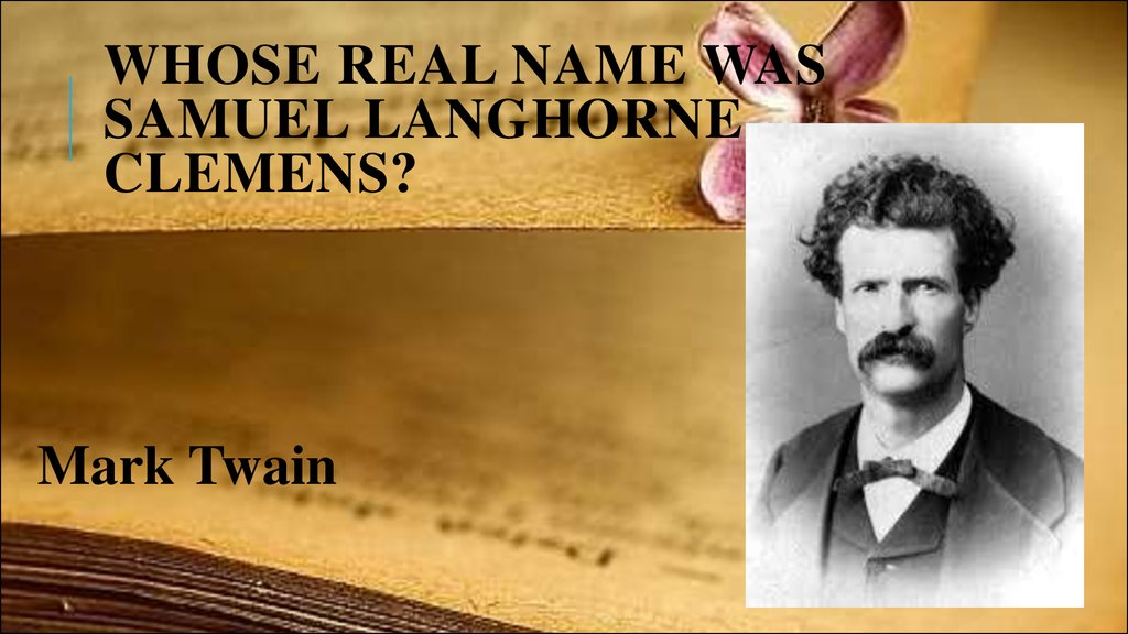 Whose real name was Samuel Langhorne Clemens?