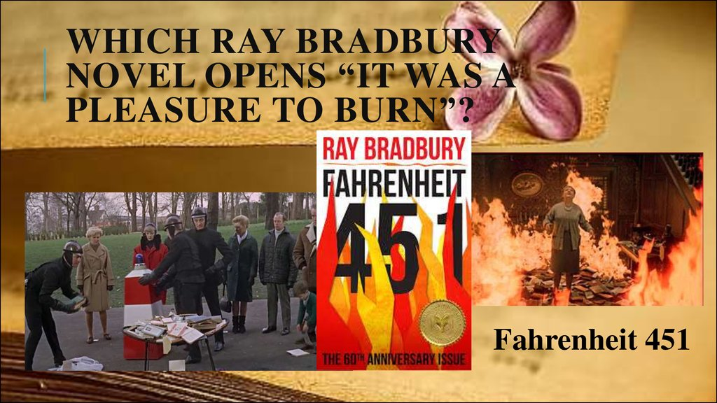 "Which Ray Bradbury novel opens ""It was a pleasure to burn""?"