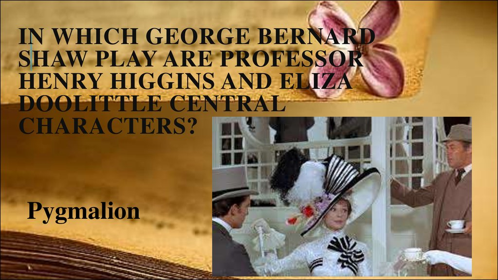 In which George Bernard Shaw play are Professor Henry Higgins and Eliza Doolittle central characters?