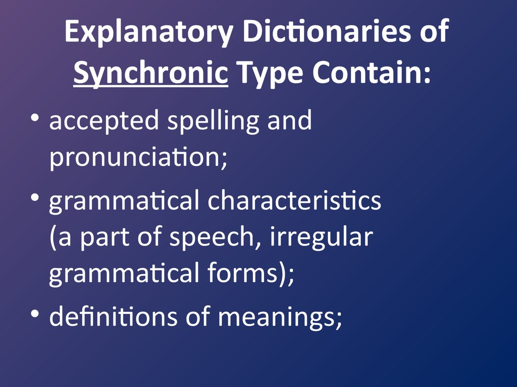 Explanatory Dictionaries of Synchronic Type Contain: