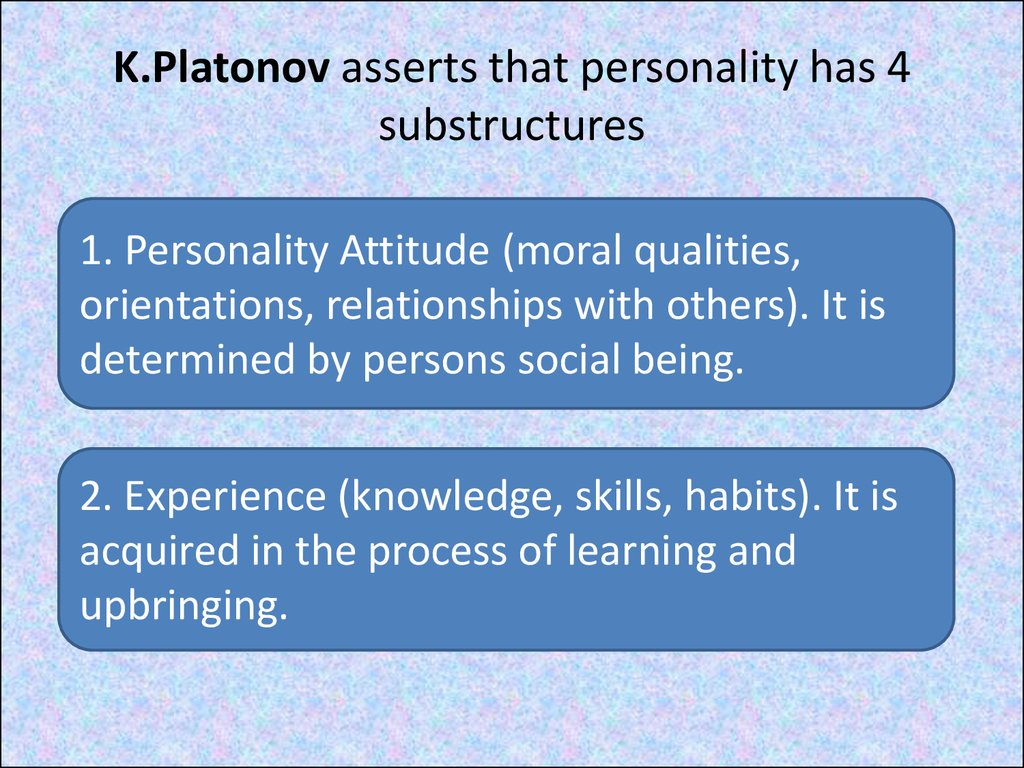 K.Platonov asserts that personality has 4 substructures
