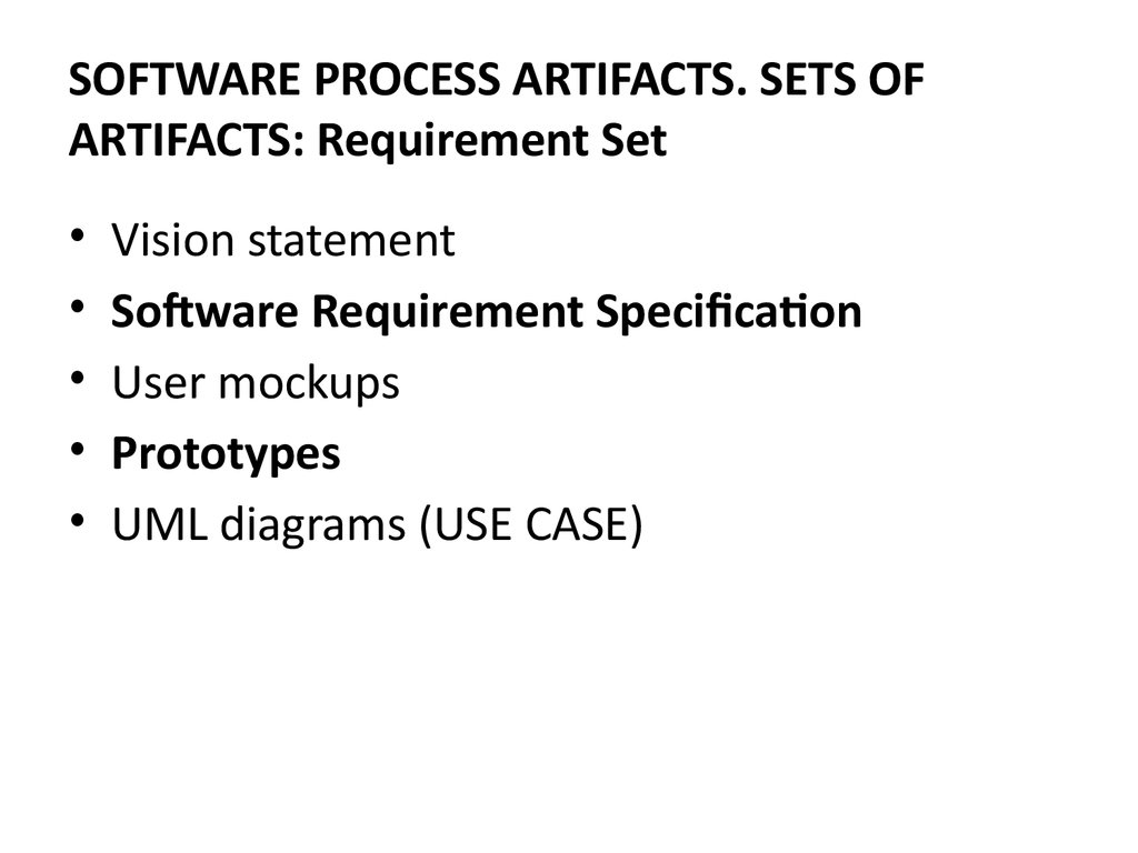 SOFTWARE PROCESS ARTIFACTS. SETS OF ARTIFACTS: Requirement Set