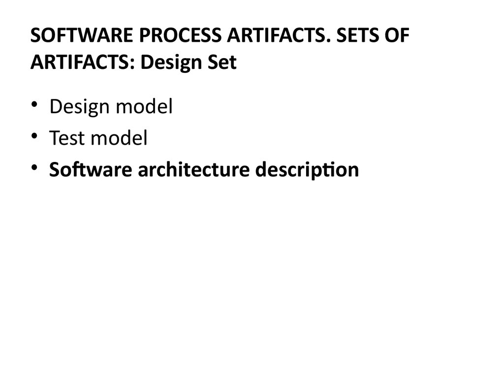 SOFTWARE PROCESS ARTIFACTS. SETS OF ARTIFACTS: Design Set