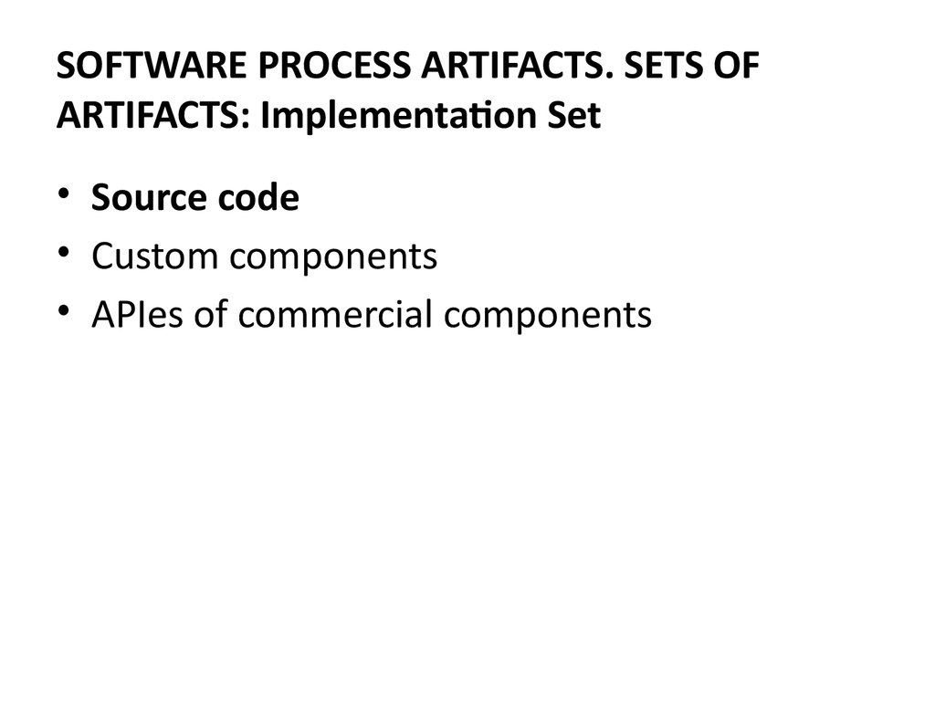 SOFTWARE PROCESS ARTIFACTS. SETS OF ARTIFACTS: Implementation Set