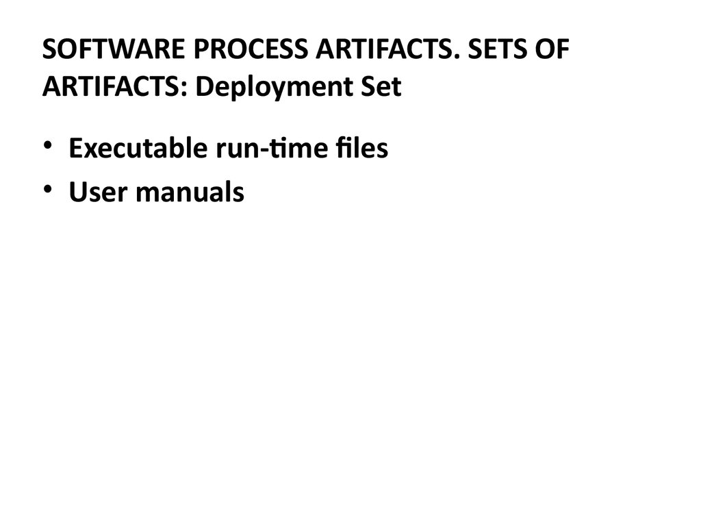 SOFTWARE PROCESS ARTIFACTS. SETS OF ARTIFACTS: Deployment Set