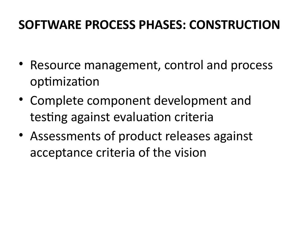 SOFTWARE PROCESS PHASES: CONSTRUCTION