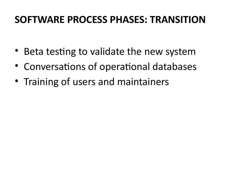 SOFTWARE PROCESS PHASES: TRANSITION
