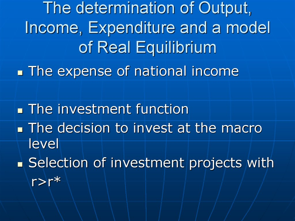The determination of Output, Income, Expenditure and a model of Real Equilibrium