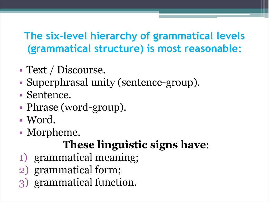 The six-level hierarchy of grammatical levels (grammatical structure) is most reasonable: