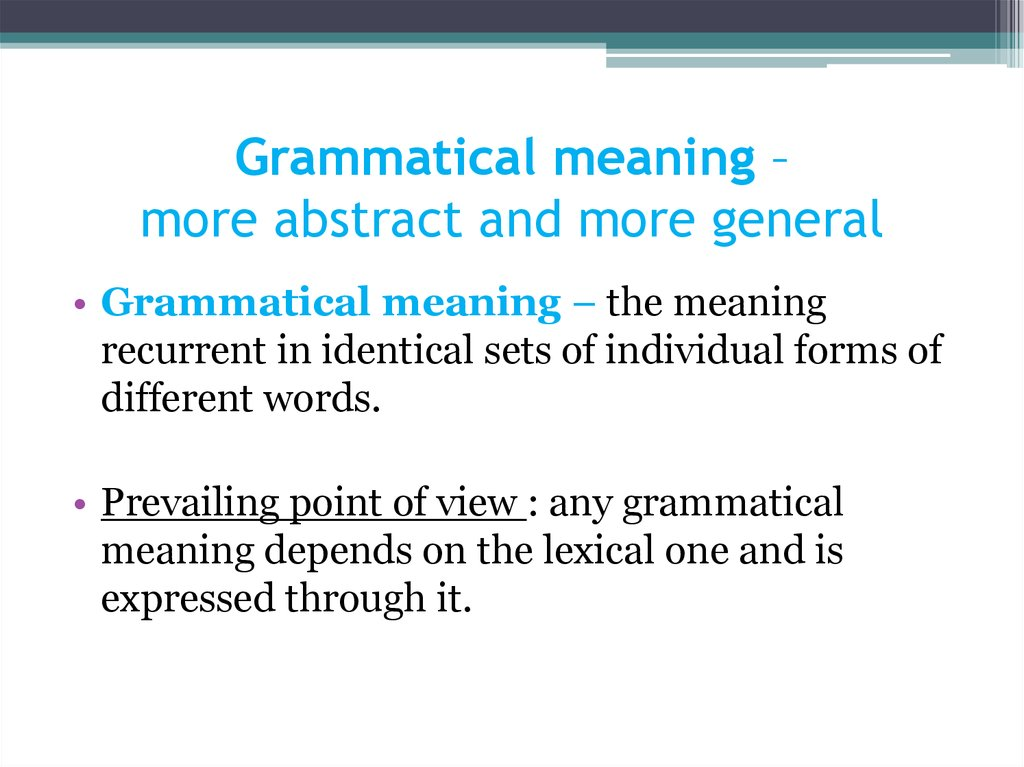 Grammatical meaning – more abstract and more general