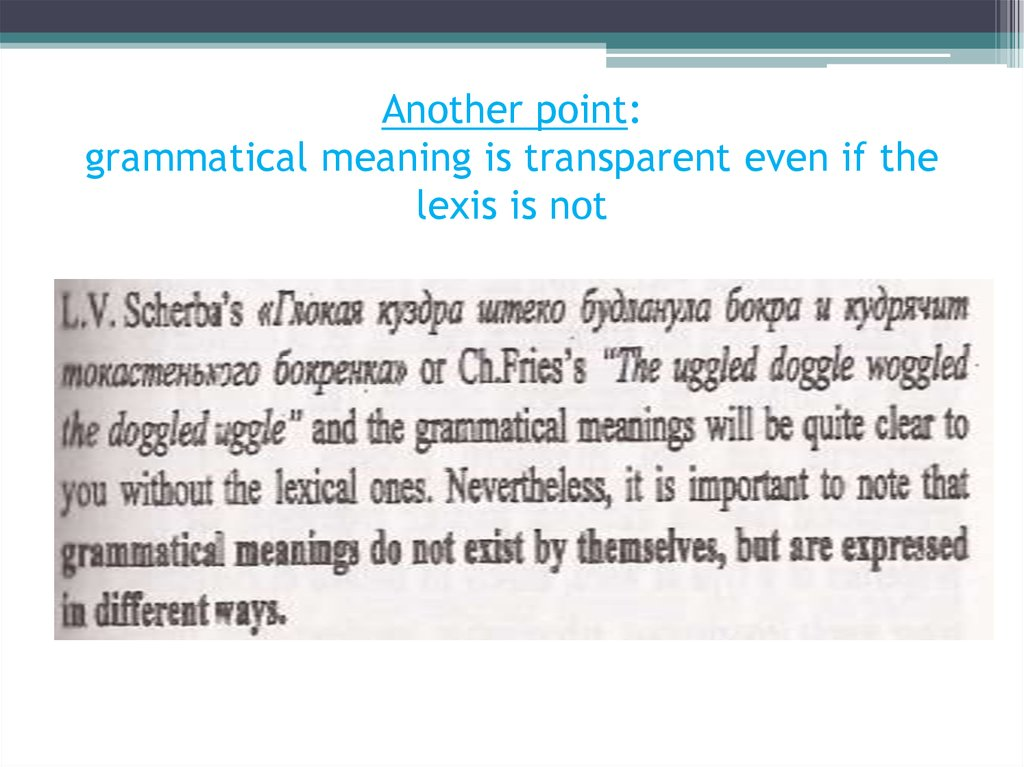 Another point: grammatical meaning is transparent even if the lexis is not