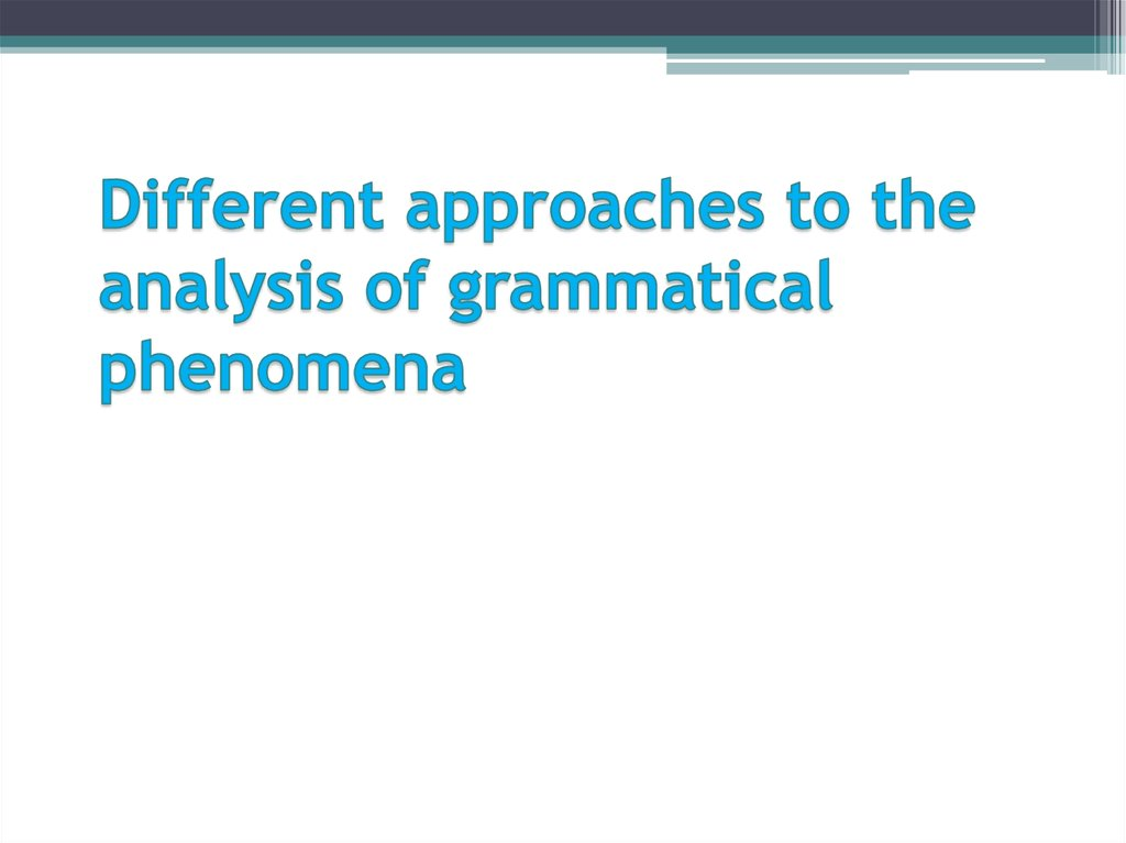 Different approaches to the analysis of grammatical phenomena