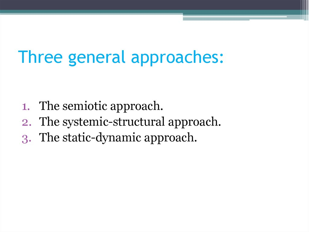 Three general approaches: