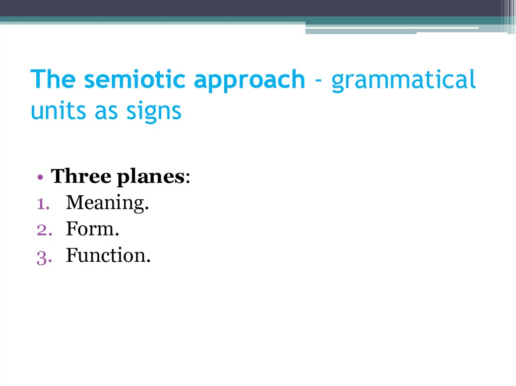 The semiotic approach - grammatical units as signs