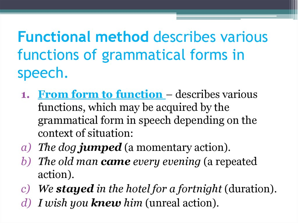 Functional method describes various functions of grammatical forms in speech.