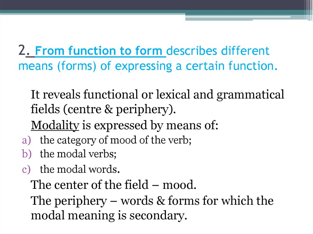 2. From function to form describes different means (forms) of expressing a certain function.