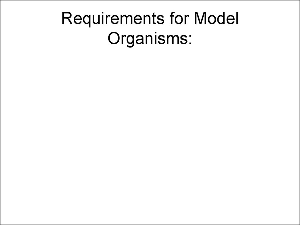 Requirements for Model Organisms:
