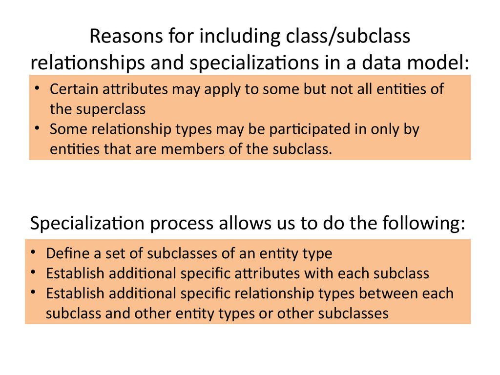 Reasons for including class/subclass relationships and specializations in a data model: