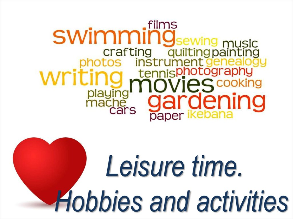 Leisure time. Hobbies and activities