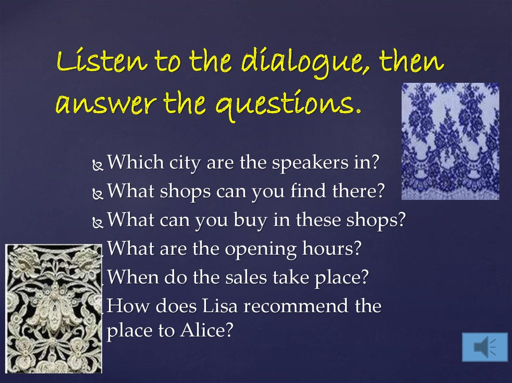 Listen to the dialogue, then answer the questions.
